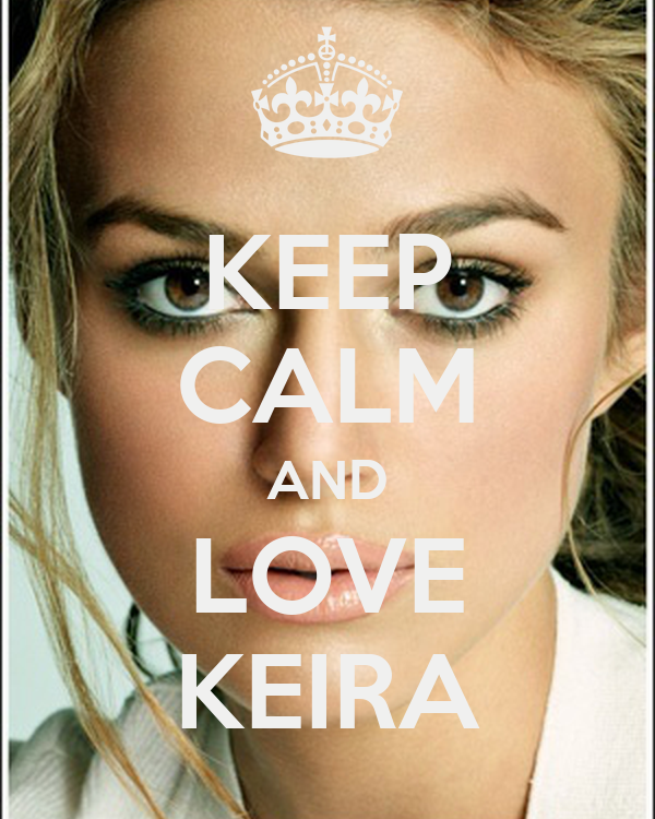 KEEP CALM AND LOVE KEIRA