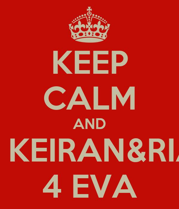 KEEP CALM AND LOVE KEIRAN&RIANNE 4 EVA