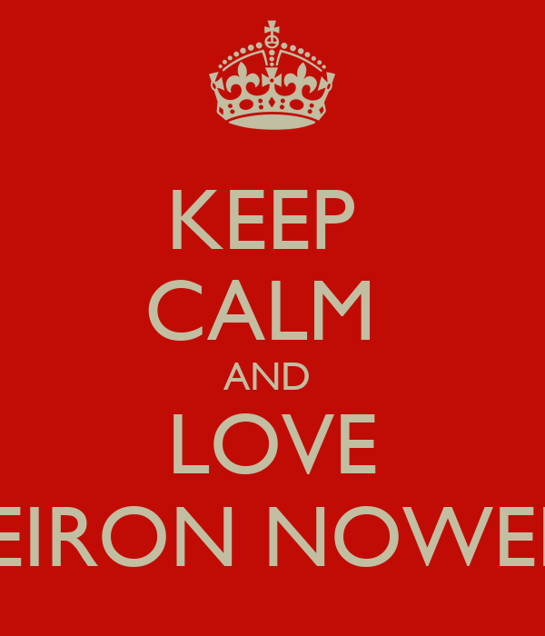 KEEP  CALM  AND  LOVE KEIRON NOWELL