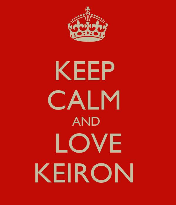 KEEP  CALM  AND  LOVE KEIRON