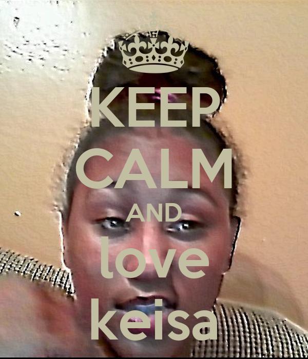 KEEP CALM AND love keisa