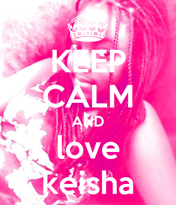 KEEP CALM AND love keisha