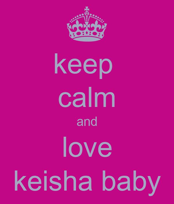 keep  calm and love keisha baby