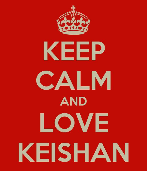KEEP CALM AND LOVE KEISHAN