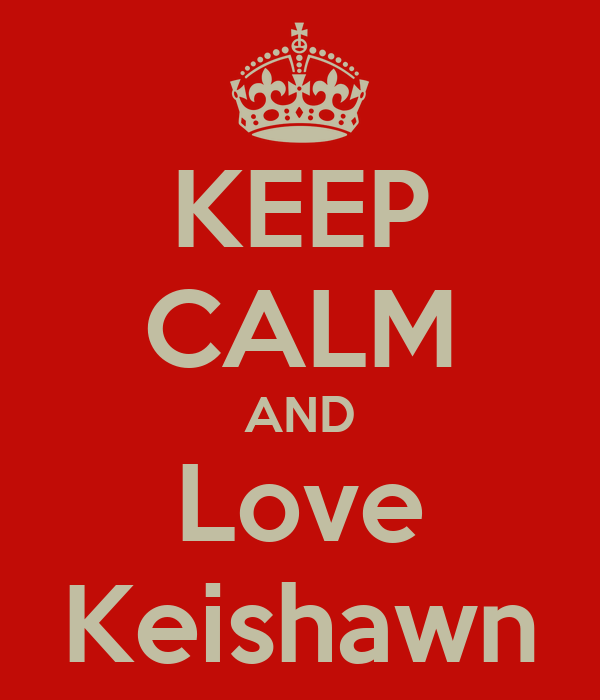 KEEP CALM AND Love Keishawn