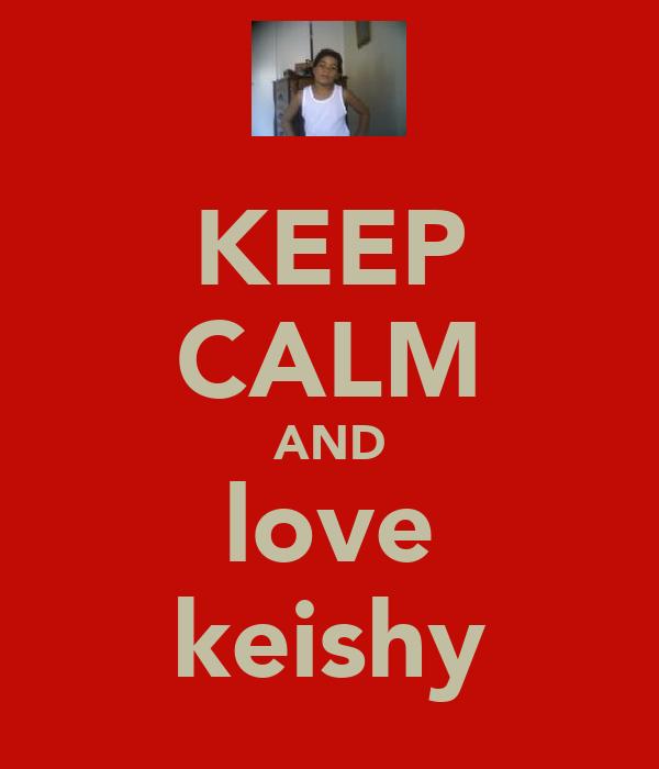 KEEP CALM AND love keishy