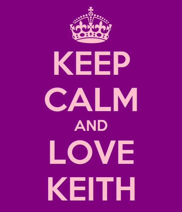 KEEP CALM AND LOVE KEITH