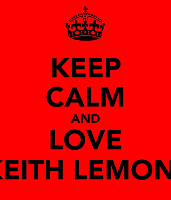 KEEP CALM AND LOVE KEITH LEMON!