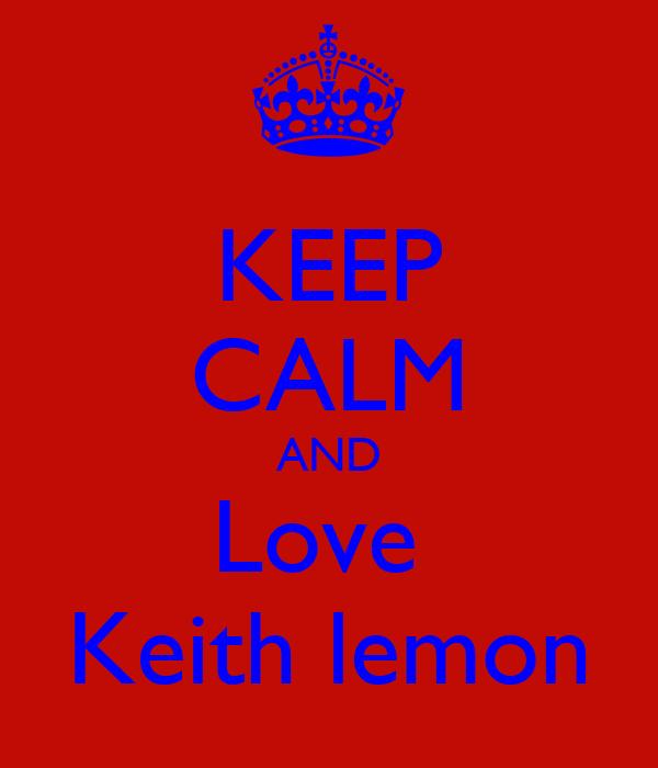 KEEP CALM AND Love  Keith lemon
