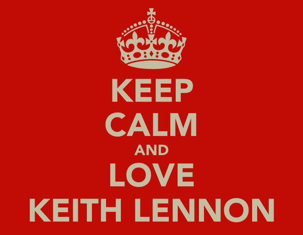 KEEP CALM AND LOVE KEITH LENNON