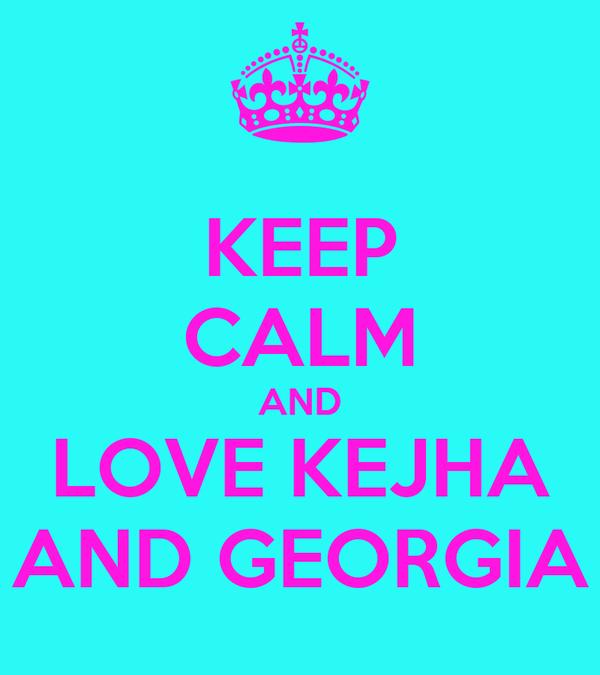 KEEP CALM AND LOVE KEJHA AND GEORGIA