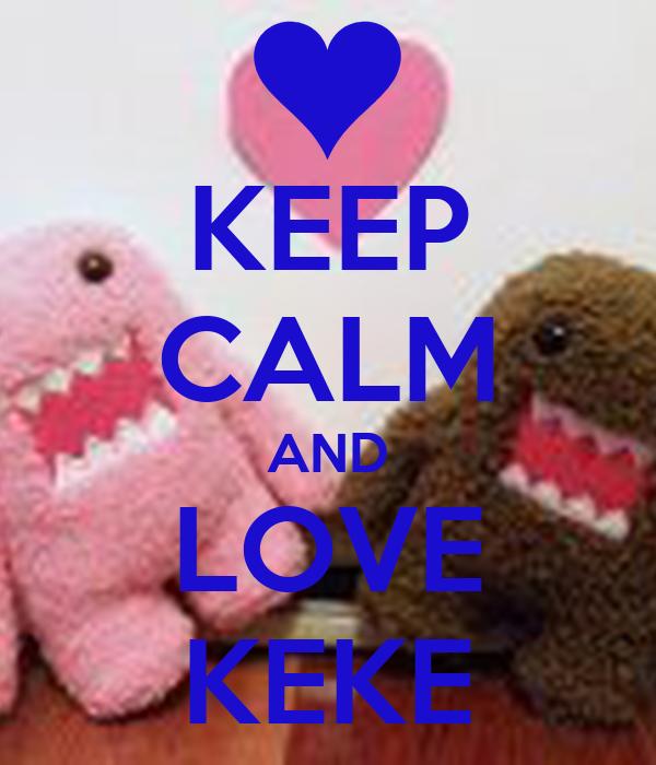 KEEP CALM AND LOVE KEKE