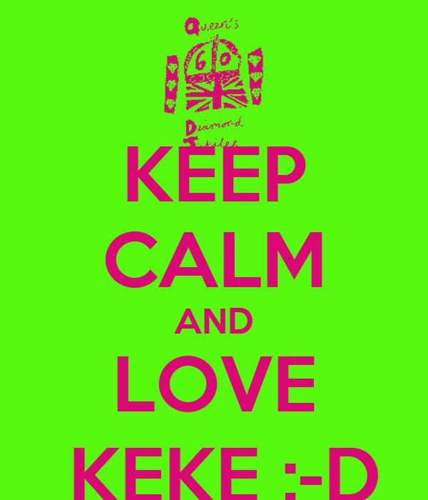 KEEP CALM AND LOVE  KEKE ;-D