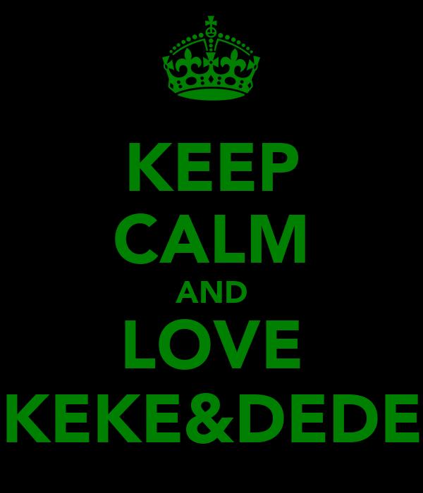 KEEP CALM AND LOVE KEKE&DEDE