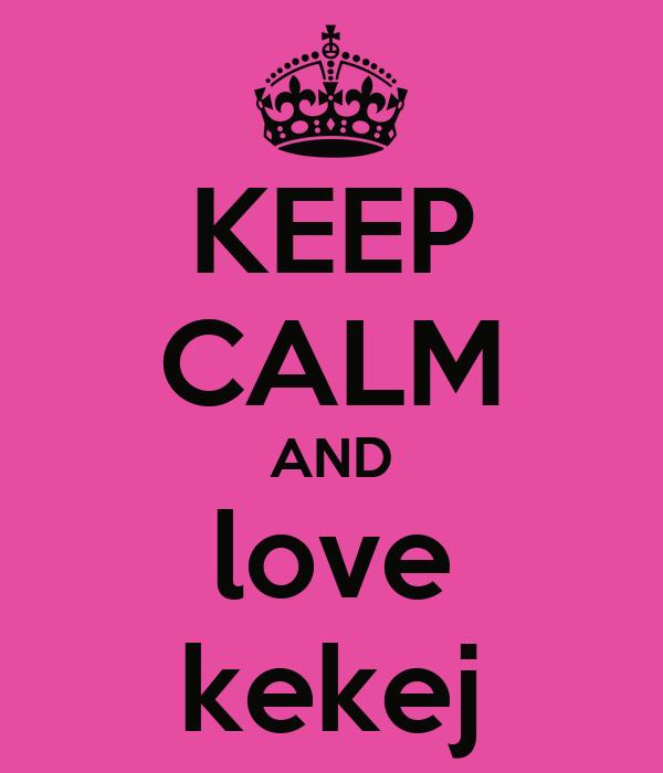 KEEP CALM AND love kekej