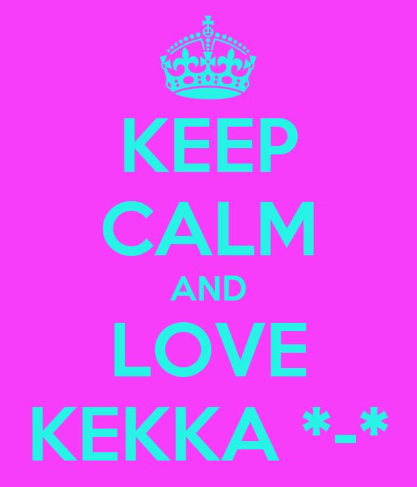 KEEP CALM AND LOVE KEKKA *-*
