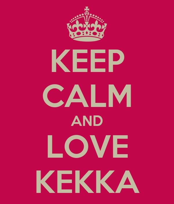 KEEP CALM AND LOVE KEKKA