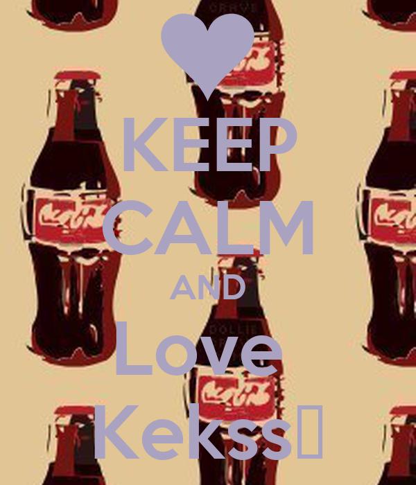 KEEP CALM AND Love  Kekss♥