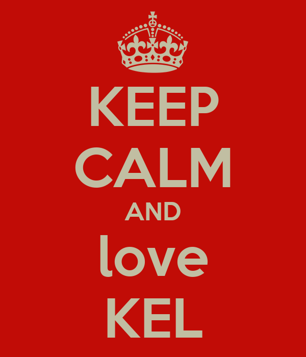 KEEP CALM AND love KEL