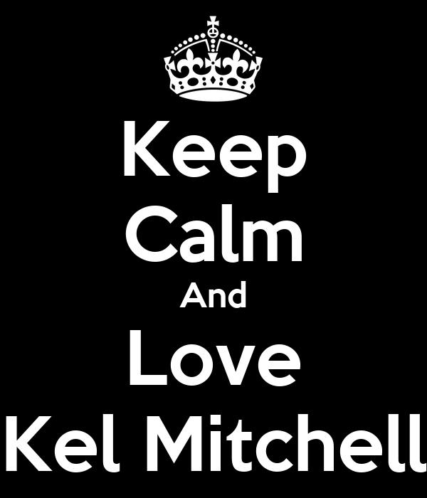 Keep Calm And Love Kel Mitchell