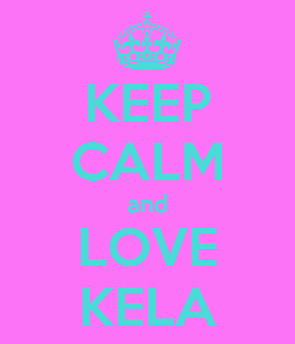 KEEP CALM and LOVE KELA