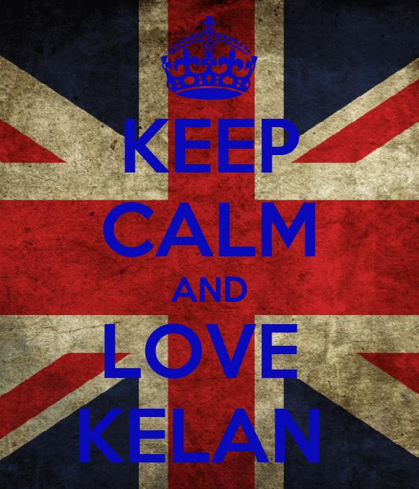 KEEP CALM AND LOVE  KELAN