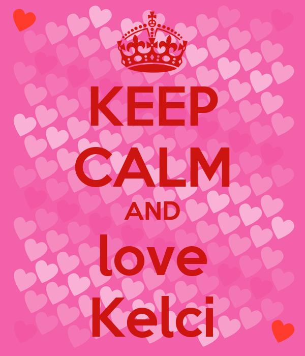 KEEP CALM AND love Kelci