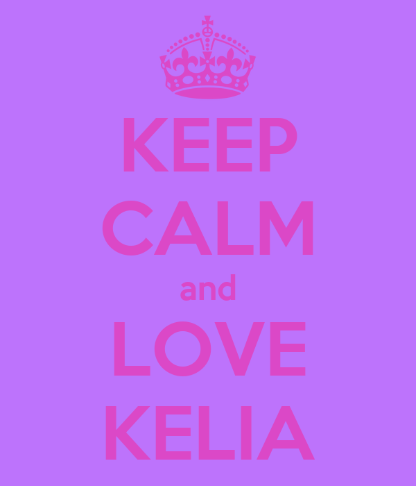 KEEP CALM and LOVE KELIA