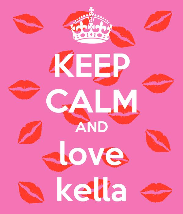 KEEP CALM AND love kella