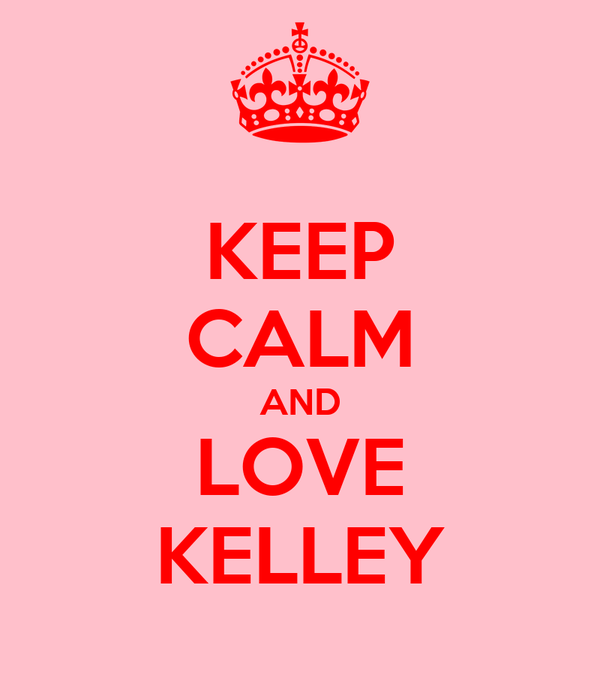 KEEP CALM AND LOVE KELLEY