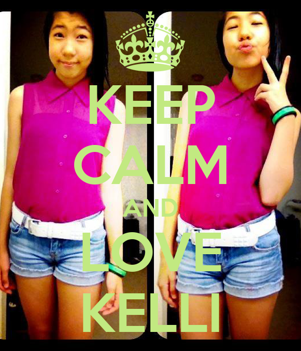 KEEP CALM AND LOVE KELLI