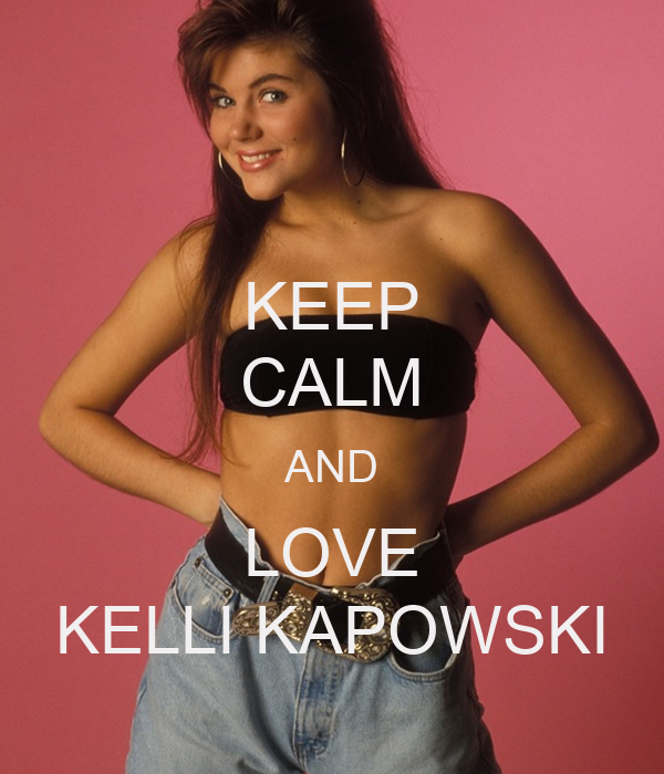 KEEP CALM AND LOVE KELLI KAPOWSKI