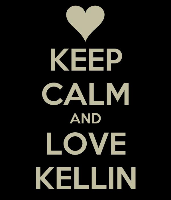 KEEP CALM AND LOVE KELLIN