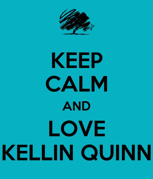 KEEP CALM AND LOVE KELLIN QUINN