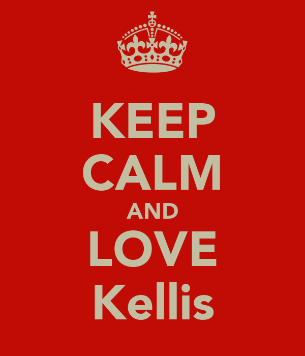 KEEP CALM AND LOVE Kellis