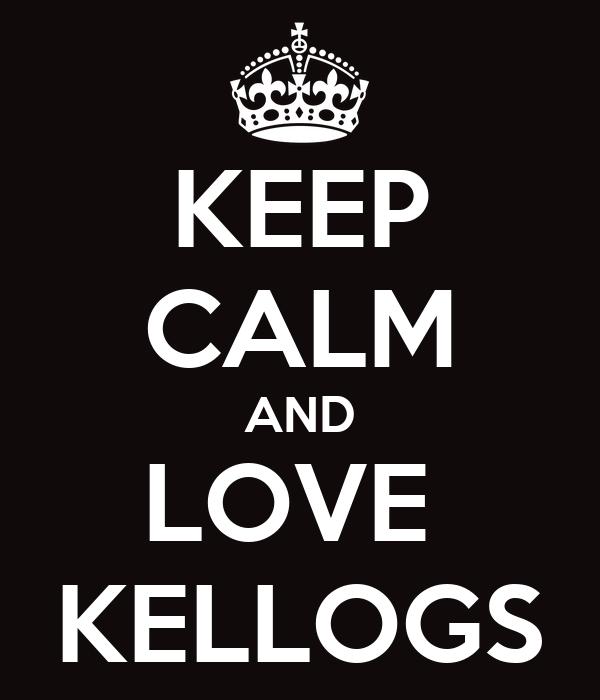KEEP CALM AND LOVE  KELLOGS