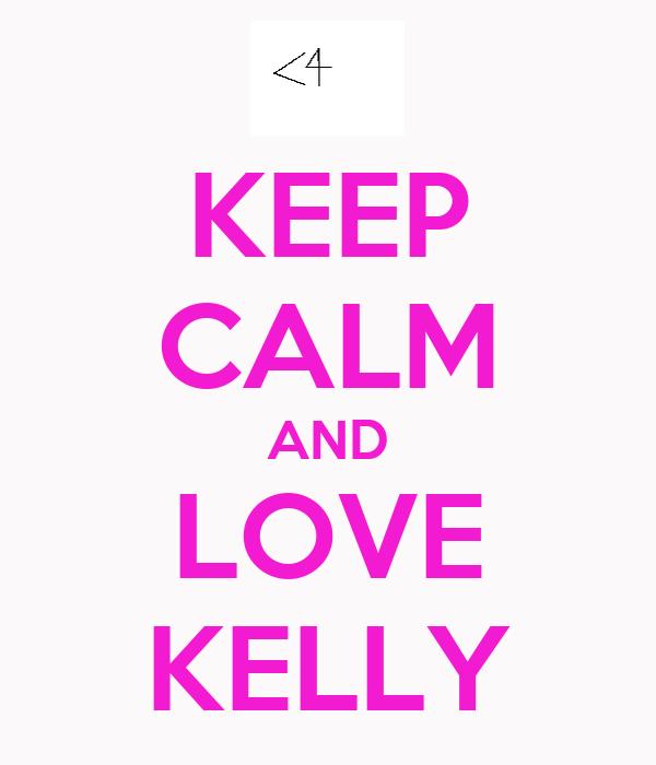 KEEP CALM AND LOVE KELLY