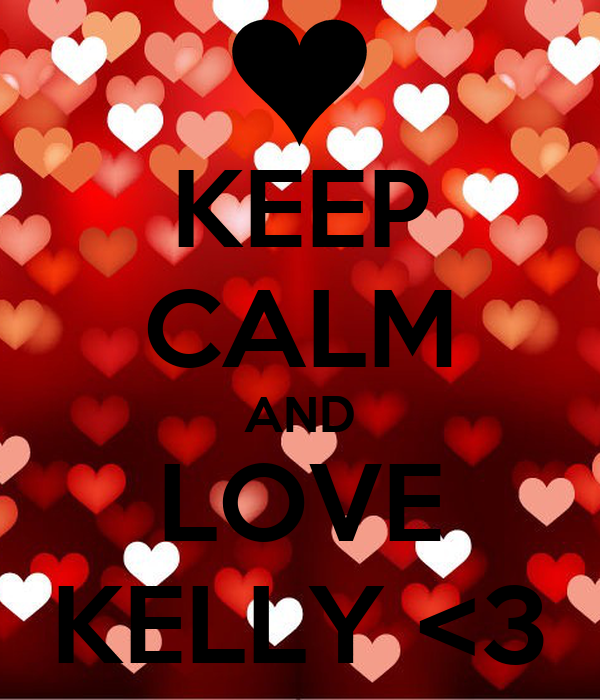 KEEP CALM AND LOVE KELLY <3