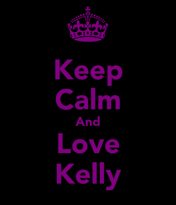 Keep Calm And Love Kelly