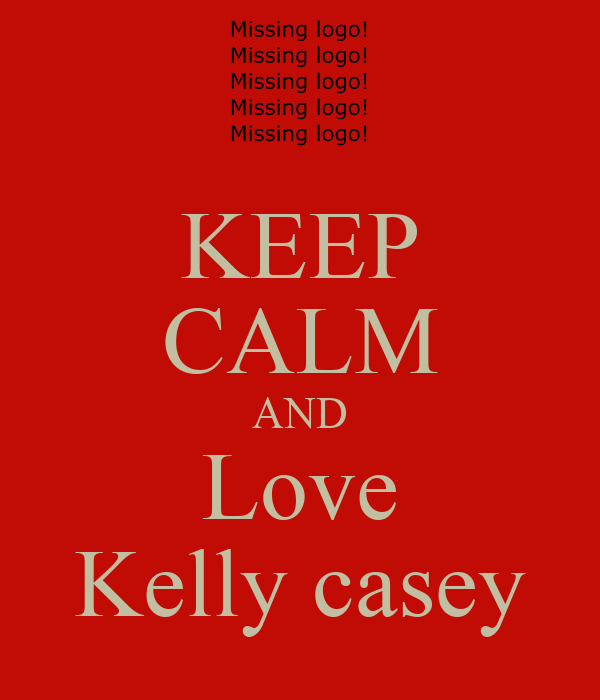 KEEP CALM AND Love Kelly casey