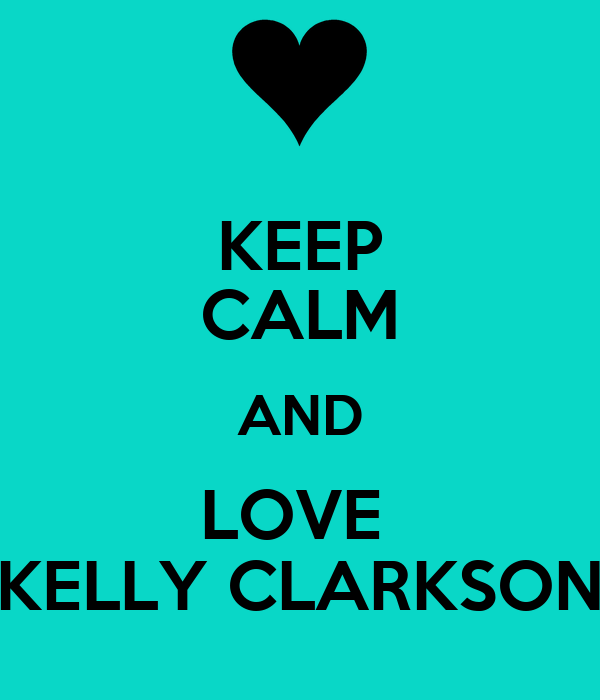 KEEP CALM AND LOVE  KELLY CLARKSON