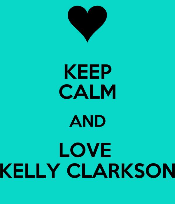 KEEP CALM AND LOVE  KELLY CLARKSON