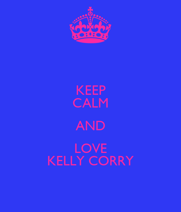 KEEP CALM AND LOVE KELLY CORRY