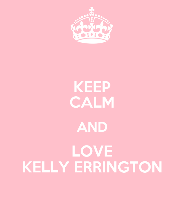 KEEP CALM AND LOVE KELLY ERRINGTON