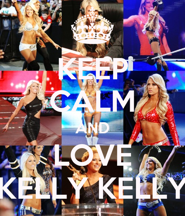 KEEP CALM AND LOVE KELLY KELLY