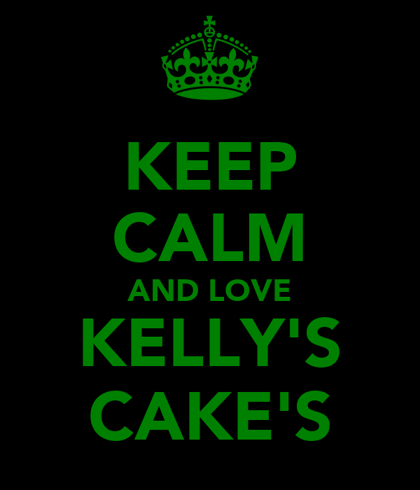 KEEP CALM AND LOVE KELLY'S CAKE'S