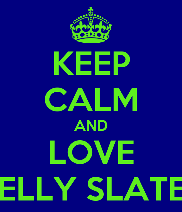 KEEP CALM AND LOVE KELLY SLATER