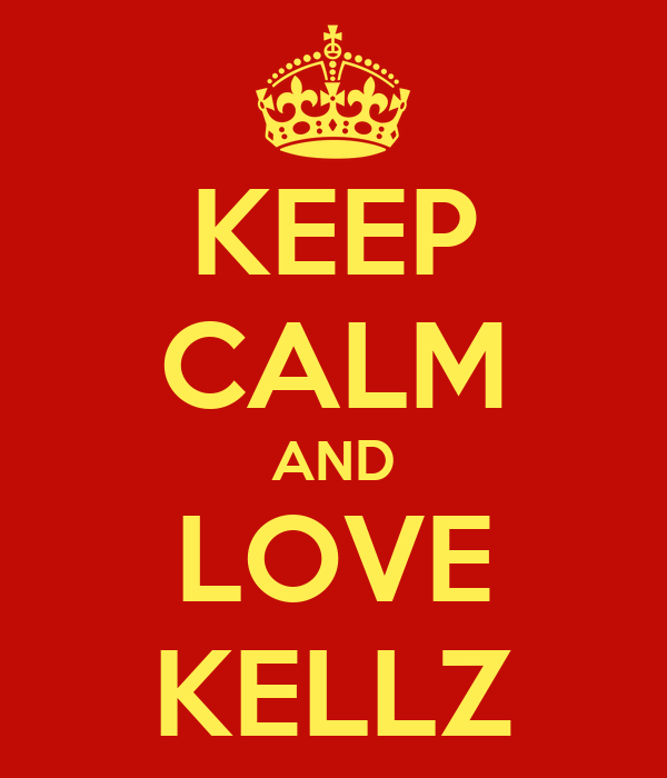 KEEP CALM AND LOVE KELLZ