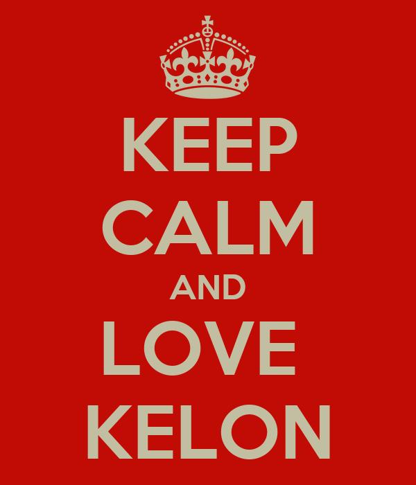 KEEP CALM AND LOVE  KELON