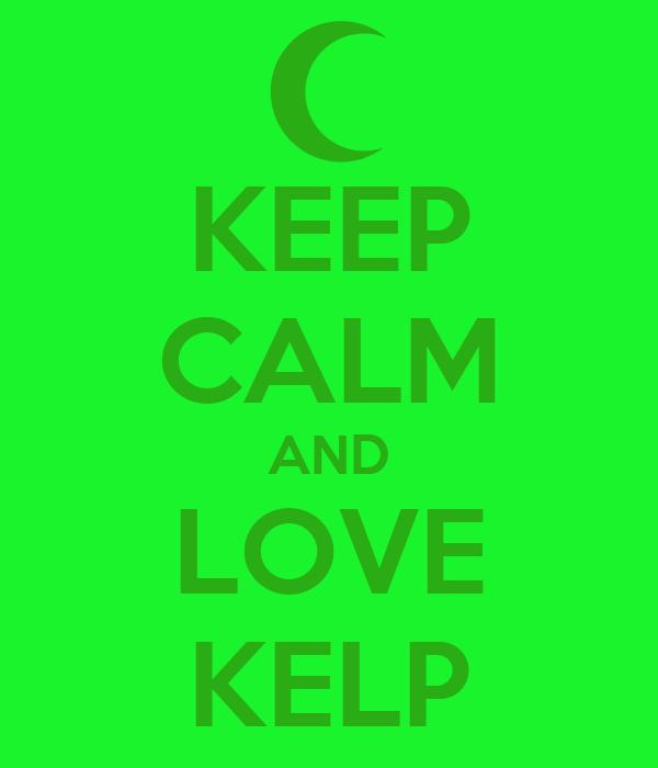 KEEP CALM AND LOVE KELP